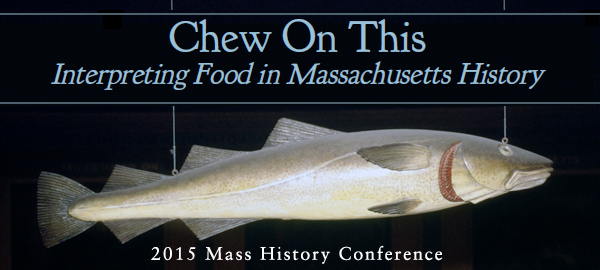 2015 Massachusetts History Conference and MA SHRAB Forum — Chew on This: Presenting the history of food in Massachusetts