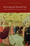 Reviving the Eternal City: Rome and the Papal Court, 1420-1447 by Elizabeth McCahill