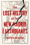 The Lost History of the New Madrid Earthquakes by Conevery Bolton Valencius