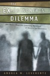 The Ex-Prisoner's Dilemma: How Women Negotiate Competing Narratives of Reentry and Desistance by Andrea M. Leverentz