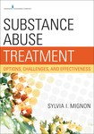 Substance Abuse Treatment: Options, Challenges, and Effectiveness by Sylvia I. Mignon